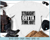 Straight Outta Time Out SVG, PNG Printable Cutting Files