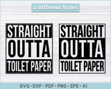 Straight Outta Toilet Paper SVG, PNG Printable Cutting Files