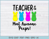 Teacher of the Most Awesome Peeps SVG, PNG Printable Cutting files