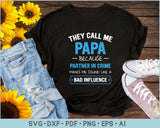 They Call Me Papa Because Partner In Crime Makes Me Sound Like A Bad Influence SVG, PNG Printable Cutting Files