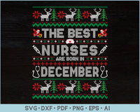 The Best Nurses Are Born In December Ugly Christmas Sweater Design SVG, PNG Printable Cutting Files