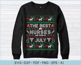 The Best Nurses Are Born In July, Ugly Christmas Sweater Design SVG, PNG Printable Cutting Files