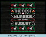 The Best Nurses are Born In August, Ugly Christmas Sweater Design SVG, PNG Printable Cutting Files