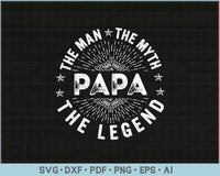 The Man The Myth The Legend For Papa SVG, PNG Printable Cutting Files