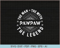 The Man The Myth The Legend For Pawpaw SVG, PNG Printable Cutting Files