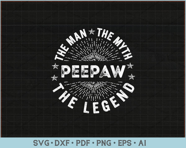 The Man The Myth The Legend For Peepaw SVG, PNG Printable Cutting Files