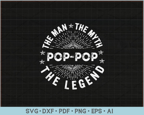 The Man The Myth The Legend For Pop pop SVG, PNG Printable Cutting Files