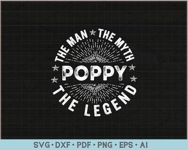 The Man The Myth The Legend For Poppy SVG, PNG Printable Cutting Files