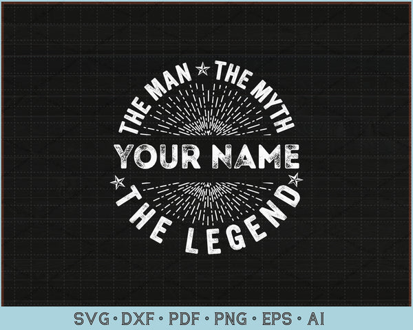 The Man The Myth The Legend For Your Name SVG, PNG Printable Cutting Files