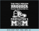 The Only Person Prouder Than a Firefighter is a Firefighter's Mom SVG, PNG Printable Cutting files