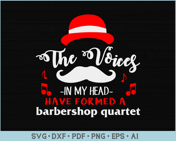 The Voices In My Head Have Formed a Barbershop Quartet SVG, PNG Printable Cutting files