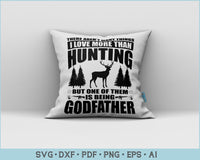 There Aren't Many Things I Love More Than Hunting But One Of Them Is Being Godfather SVG Files