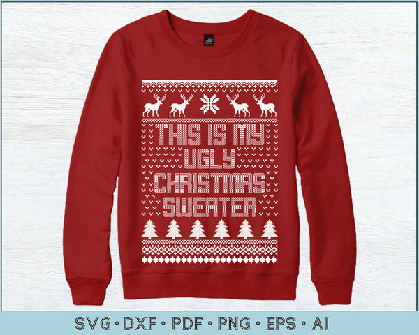 This Is My Ugly Christmas Sweater Ugly Christmas Sweater Design SVG, PNG Printable Cutting Files