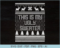 This Is My Ugly Sweater Ugly Christmas Sweater Design SVG, PNG Printable Cutting Files