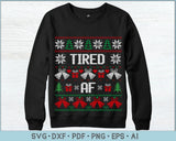 Tired Af Ugly Christmas Sweater Design SVG, PNG Printable Cutting Files