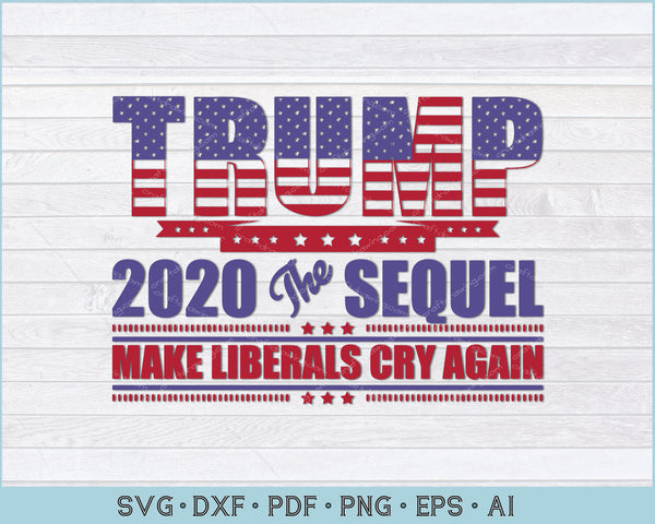 Trump 2020 The Sequel Make Liberals Cry Again SVG, PNG Printable Cutting Files
