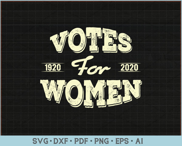 Votes For Women 1920-2020 Women's Right To Vote Vintage SVG, PNG Printable Cutting Files