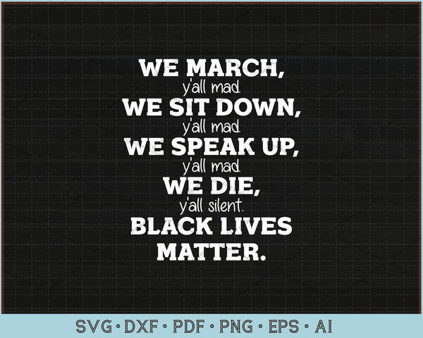 We March, Y'all Mad, Black Lives Matter SVG, PNG Printable Cutting Files