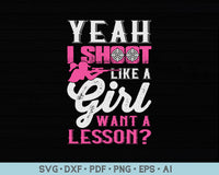 Yeah I Shoot Like  a Girl Want a Lesson Hunting SVG, PNG Printable Cutting files