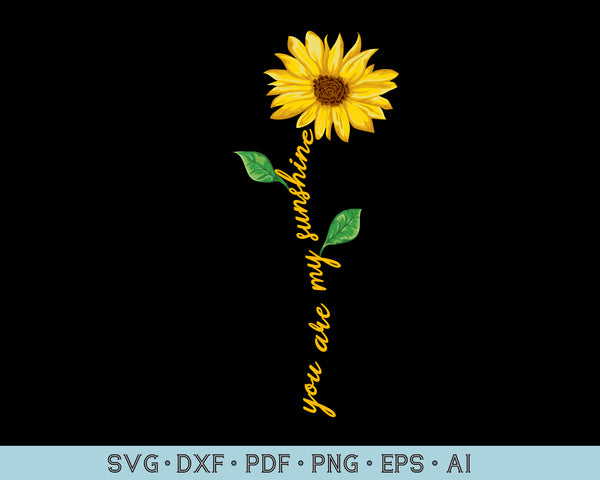 You Are My Sunshine, Sunflower SVG, PNG Printable Cutting file