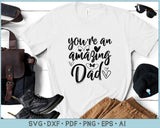 You are an Amazing Dad SVG, PNG Printable Cutting files
