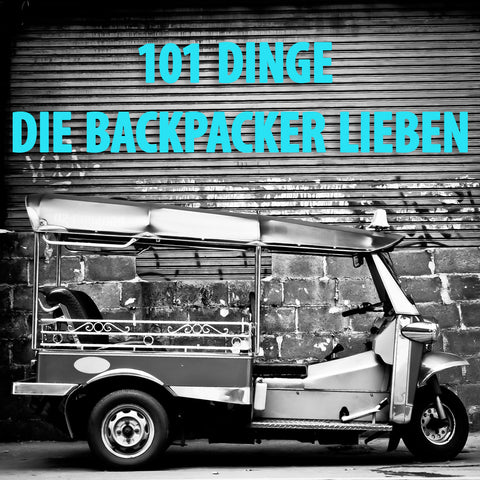 Blogartikel 101 Dinge, die Backpacker lieben