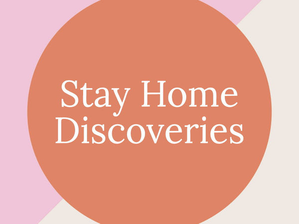 Stay Home Discoveries: Week 1