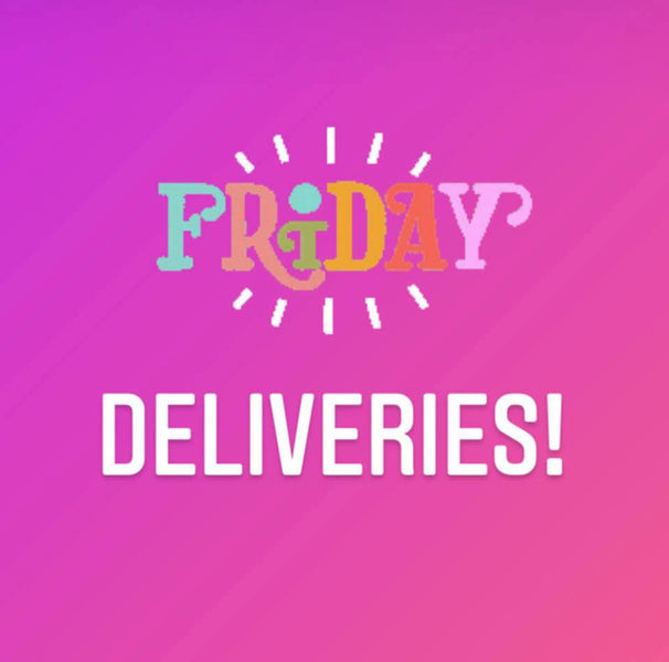 Friday Deliveries!