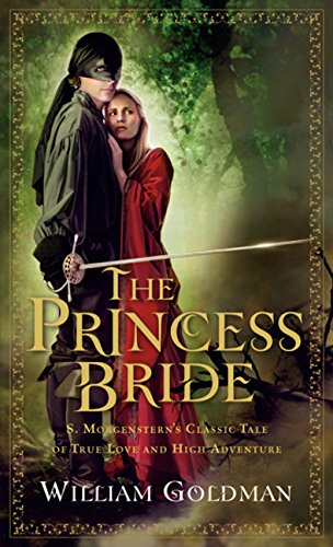 The Princess Bride: S. Morgenstern's Classic Tale of True Love and High Adventure [William Goldman]