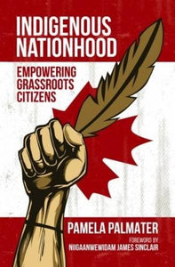 Indigenous Nationhood: Empowering Grassroots Citizens [Pamela Palmater]