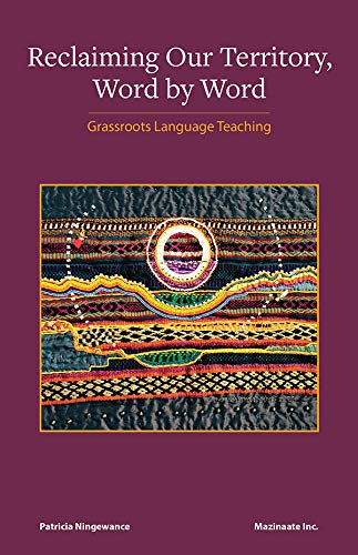 Reclaiming Our Territory, Word by Word: Grassroots Language Teaching [Patricia Ningewance]