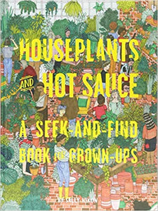 Houseplants and Hot Sauce: A Seek-and-Find Book for Grown-Ups [Sally Nixon]