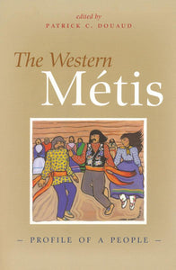 The Western Metis: Profile of a People [Edited by Patrick C. Douaud]