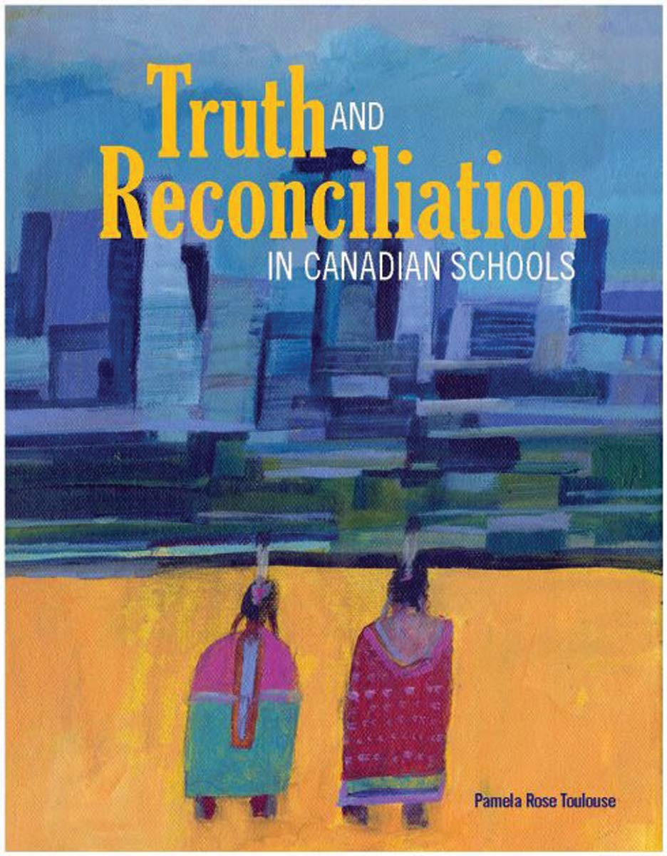 Truth and Reconciliation in Canadian Schools [Pamela Rose Toulouse]