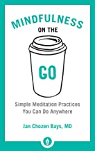 Mindfulness on the Go: Simple Meditation Practices You Can Do Anywhere [Jan Chozen Bays, MD]
