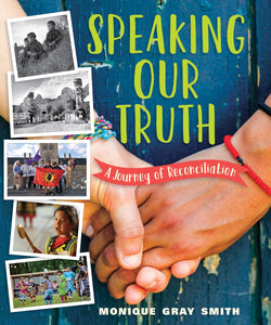 Speaking Our Truth: A Journey of Reconciliation [Monique Gray Smith]