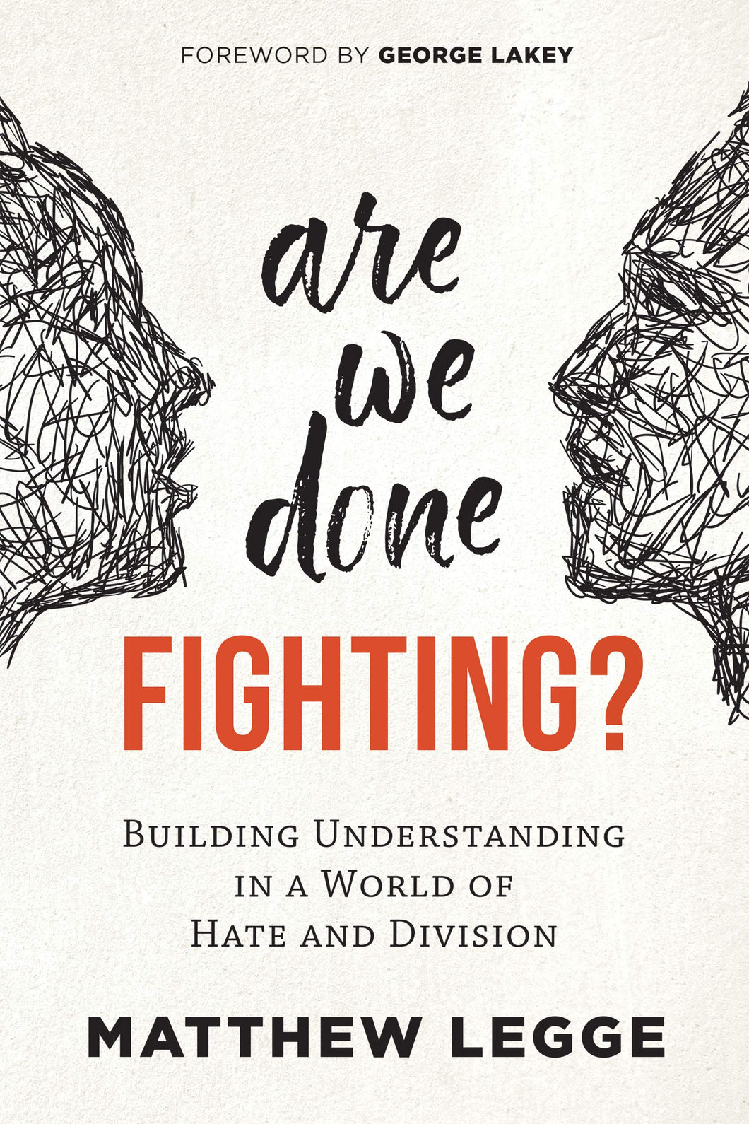 Are We Done Fighting?: Building Understanding in a World of Hate and Division [ Matthew Legge]