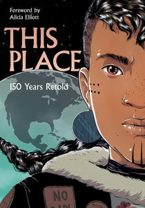 This Place: 150 Years Retold [Foreward by Alicia Elliott]