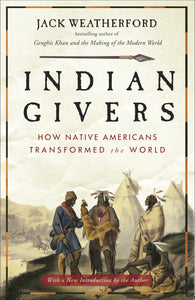 Indian Givers: How Native Americans Transformed the World [Jack Weatherford]
