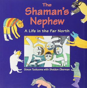 Shaman's Nephew: A Life in the Far North [Simon Tookoome and Sheldon Oberman]