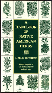 A Handbook of Native American Herbs: The Pocket Guide to 125 Medicinal Plants and Their Uses [Alma R. Hutchens]