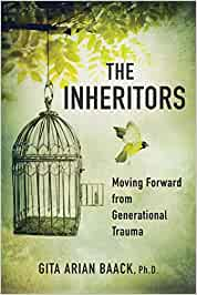 The Inheritors:  Moving Forward From Generational Trauma [Gita Baack]