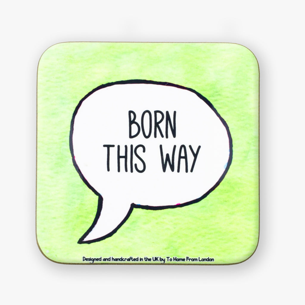 Born This Way Coaster - To Home From London