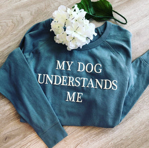 'My Dog Understands Me' Sweatshirt