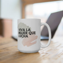 Load image into Gallery viewer, Viva La Mujer Que Lucha 15oz White Ceramic Mug