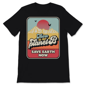 There Is No Planet B Print. Retro Style Save Earth Now Unisex T-Shirt