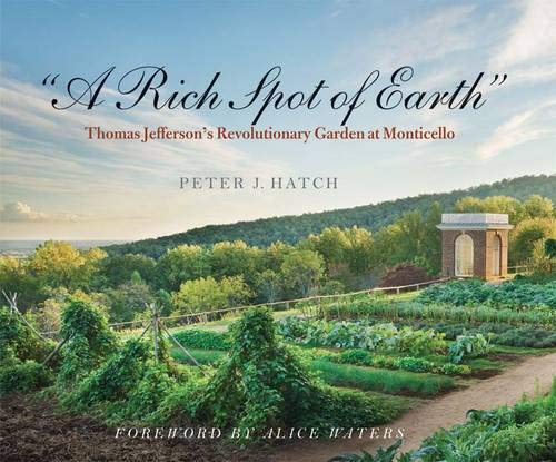 A Rich Spot of Earth: Thomas Jefferson's Revolutionary Garden at Monticello