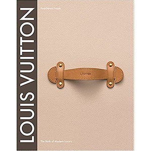 Louis Vuitton, The Birth of Modern Luxury