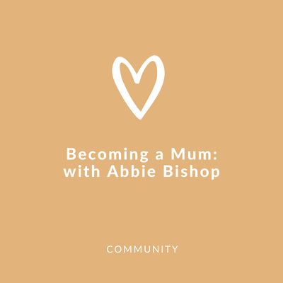 Becoming a mum: with Abbie Bishop