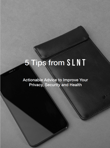5 tips from slnt - actionable advice to improve your privacy, security and health